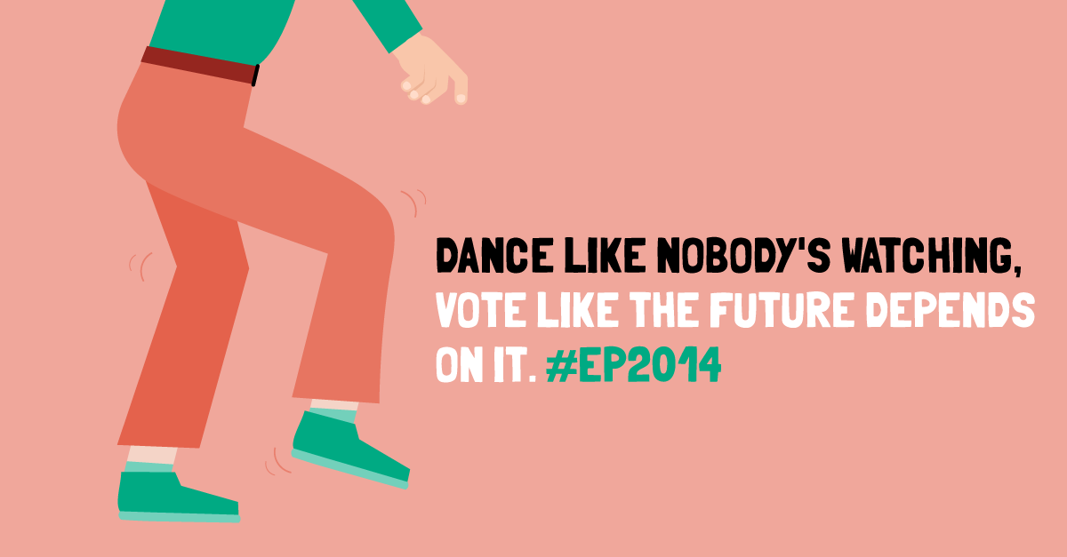 Dance like nobody's watching, vote like the future depends on it. #ep2014