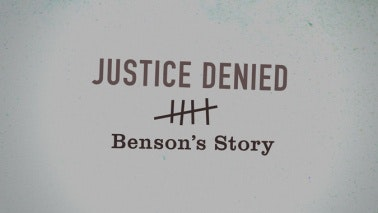 Title card that reads: Justice Denied: Benson's Story
