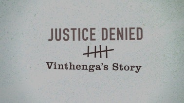Title card that reads: Justice Denied, Vintenga's Story