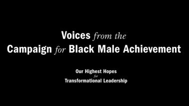 Title card that reads: Voices from the Campaign for Black Male Achievement
